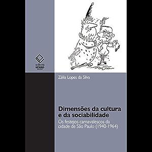 Dimensões da cultura e da sociabilidade: os festejos carnavalescos da cidade de São Paulo (1940-1964) (Portuguese…