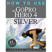 GoPro: How To Use The GoPro Hero 4 Silver book cover
