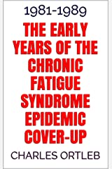 The Early Years of the Chronic Fatigue Syndrome Epidemic Cover-up : 1981-1989 (English Edition) Edición Kindle