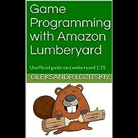 Game Programming with Amazon Lumberyard: Unofficial guide on Lumberyard 1.15