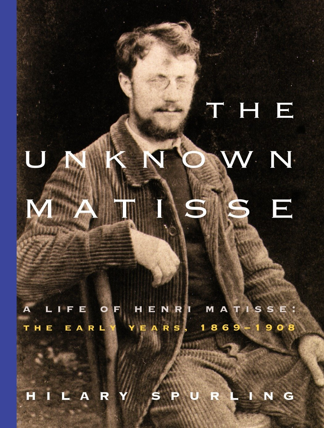 Download The Unknown Matisse: A Life of Henri Matisse: The Early Years, 1869-1908 PDF