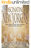 Fascinating New Yorkers: Power Freaks, Mobsters, Liberated Women, Creators, Queers and Crazies