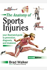 The Anatomy of Sports Injuries, Second Edition: Your Illustrated Guide to Prevention, Diagnosis, and Treatment Paperback