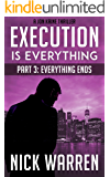 Execution Is Everything: Part 3: Everything Ends (Jon Kaine)