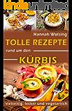 Tolle Rezepte rund um den Kürbis: vielseitig, lecker und vegetarisch (German Edition)