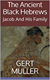 The Ancient Black Hebrews: Jacob And His Family