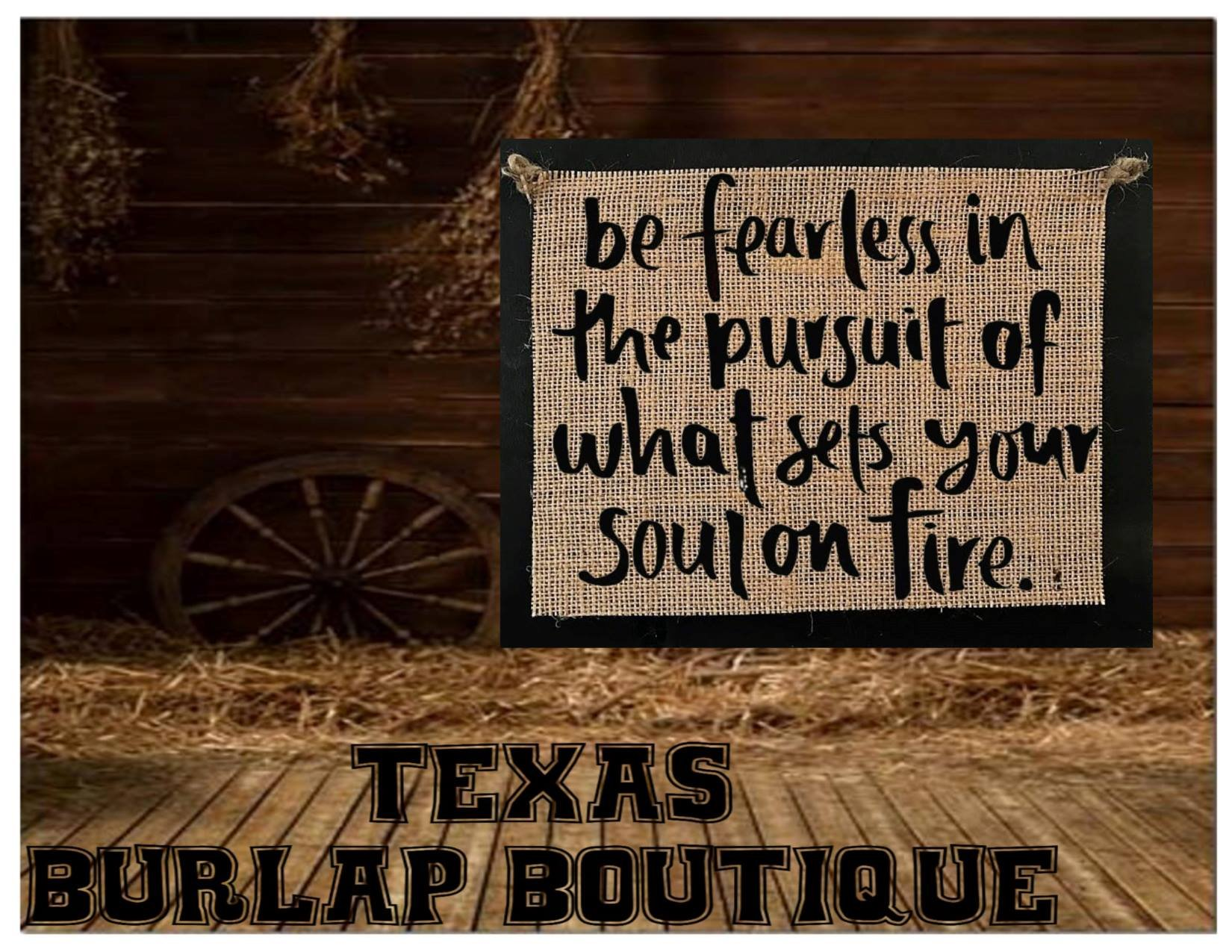FREE SHIPPING! Be fearless in the pursuit of what sets your soul on fire Burlap Country Rustic Chic Wedding Sign Western Home Décor