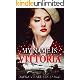 My Name Is Vittoria: A WW2 Historical Novel, Based on a True Story of a Jewish Holocaust Survivor (World War II Brave Women F