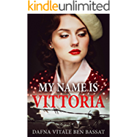 My Name Is Vittoria: A WW2 Historical Novel, Based on a True Story of a Jewish Holocaust Survivor (World War II Brave…