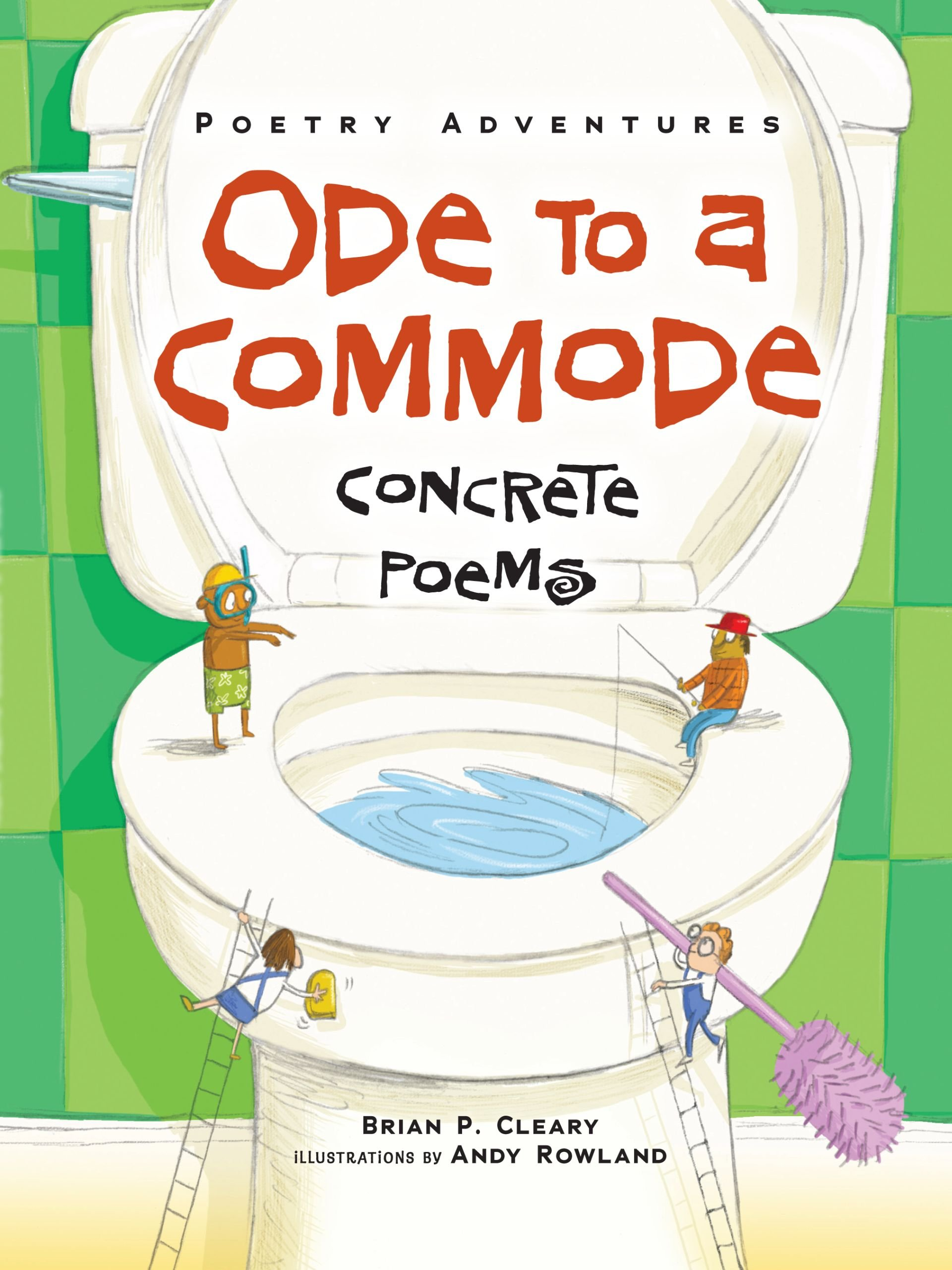 Ode To A Commode Concrete Poems Poetry Adventures Cleary Brian P Rowland Andy 9781467744546 Amazon Com Books