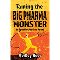 Taming The Big Pharma Monster: by Speaking Truth to Power (English Edition)