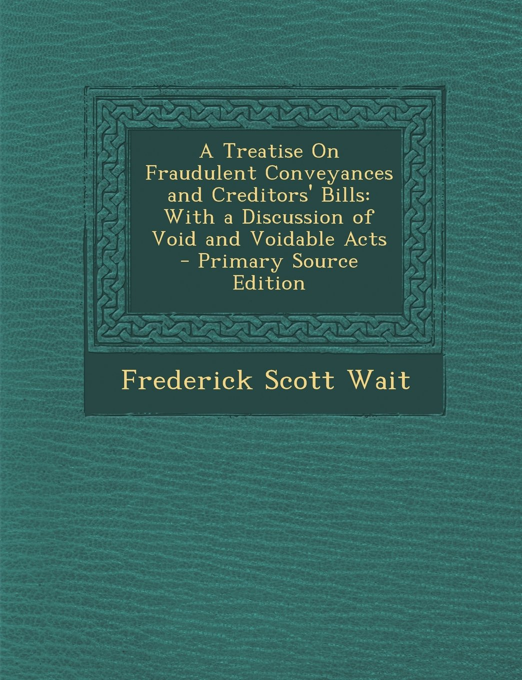 Treatise on Fraudulent Conveyances and Creditors' Bills: With a Discussion of Void and Voidable Acts pdf epub