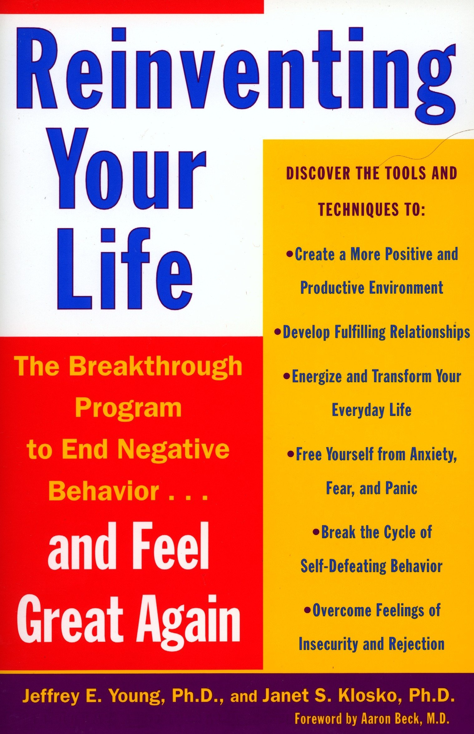 Reinventing Your Life: The Breakthrough Program to End Negative Behavior  and Feel Great Again: Jeffrey E. Young, Janet S. Klosko, Aaron T. Beck: ...