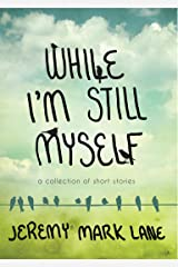 While I'm Still Myself: A Collection of Short Stories Kindle Edition