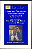 How to Conquer Hobbies With One Hand  Stroke Survivor Paul E. Berger's 50 Tips and Tools to Make Things