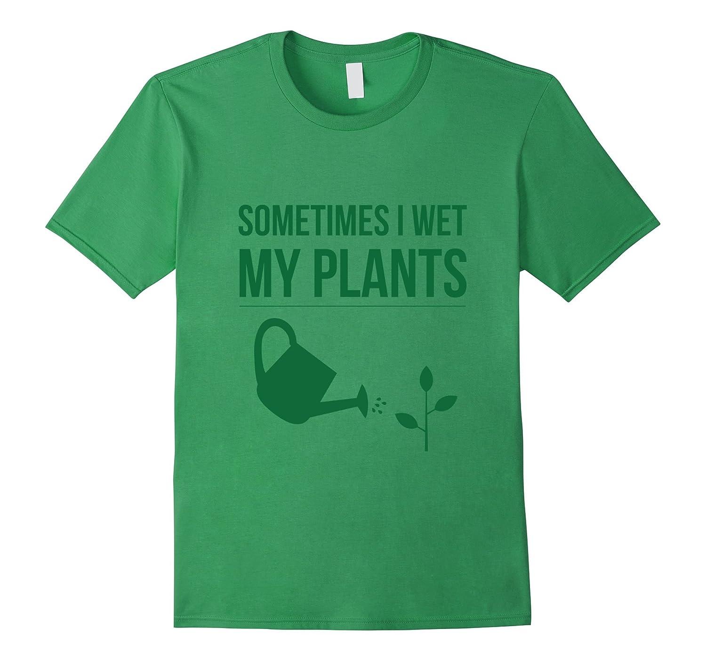 'Sometimes I wet my Plants' - Gardening T-Shirt-TH