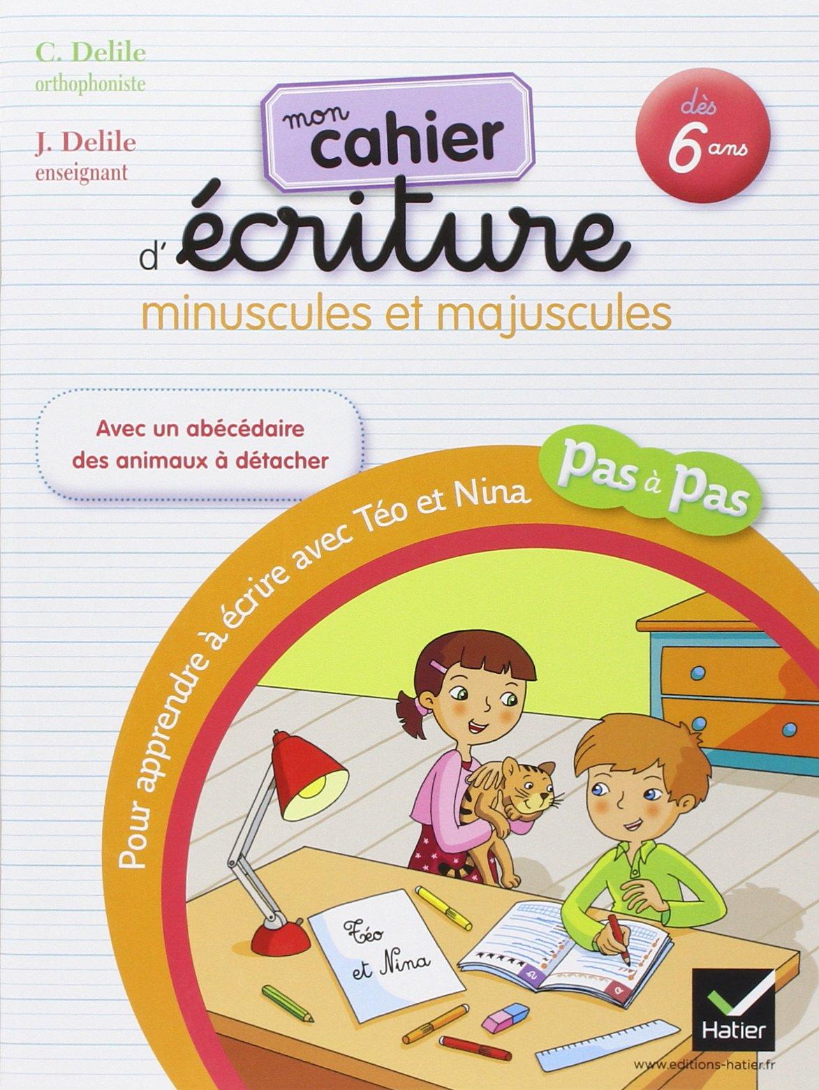 Mon cahier d'écriture pour apprendre à écrire pas à pas avec Téo et Nina Broché – 6 juillet 2011 Clémentine Delile Jean Delile Caroline Romanet Hatier