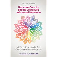 Namaste Care for People Living with Advanced Dementia: A Practical Guide for Carers and Professionals