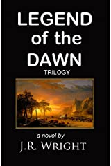 LEGEND of the DAWN: The Complete Trilogy: LEGEND of the DAWN; AFTER the DAWN; BEFORE SUNDOWN. Kindle Edition