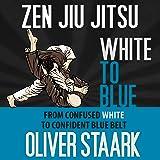 Zen Jiu Jitsu: White to Blue