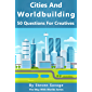 Cities And Worldbuilding: 50 Questions For Creatives (Way With Worlds Series Book 11) (English Edition)