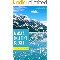 Alaska Travel Guide 2018/9: Money Saving Secrets for your trip to Alaska