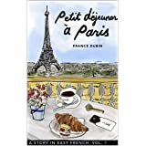 Petit déjeuner à Paris: A Story in Easy French with Translation, Vol. 1 (Belles histoires à Paris) (French Edition)