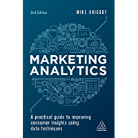 Marketing Analytics: A Practical Guide to Improving Consumer Insights Using Data Techniques (English Edition)