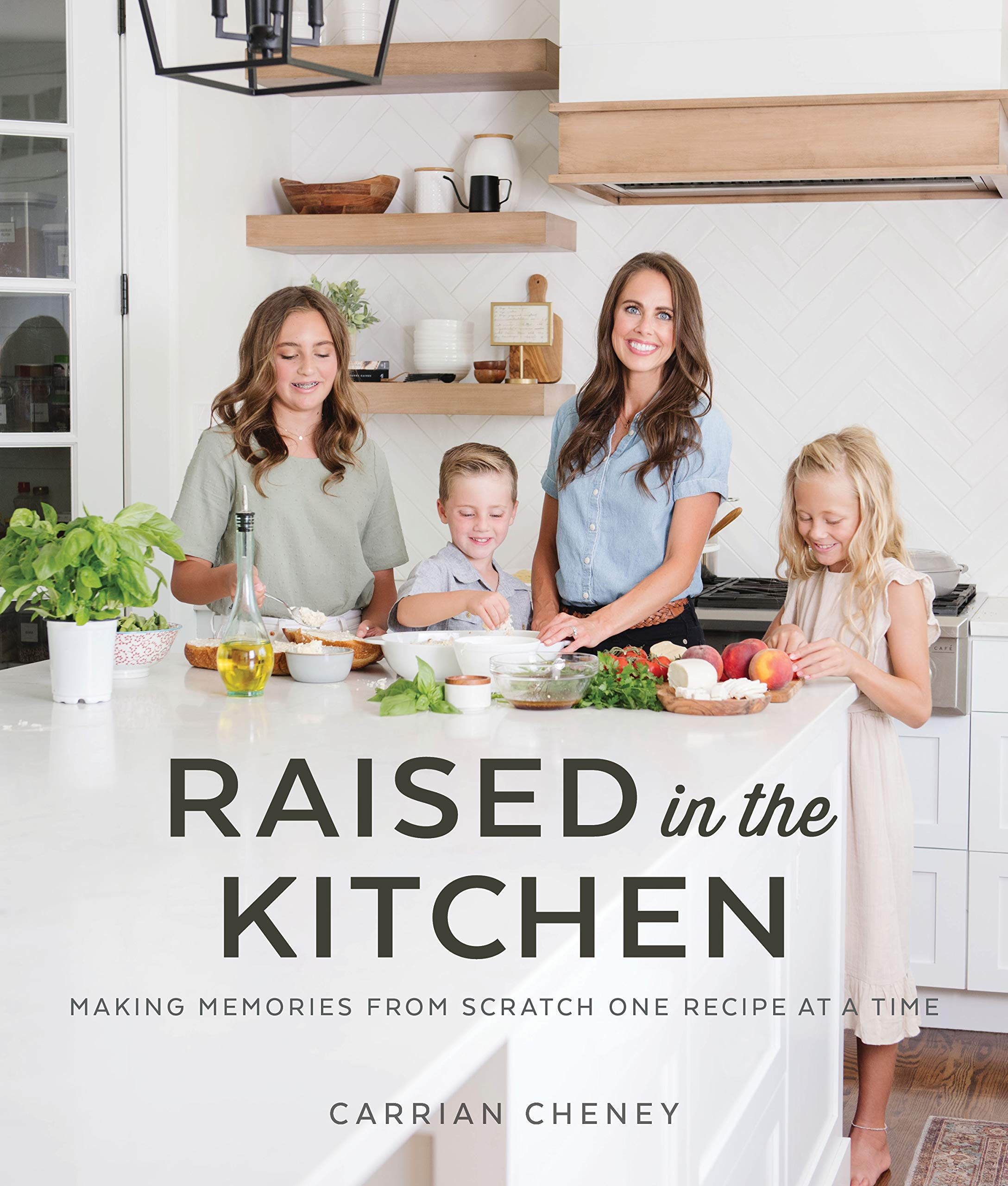 Amazon Com Raised In The Kitchen Making Memories From Scratch One Recipe At A Time 9781629728452 Carrian Cheney Books
