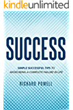 Success: Simple Successful Tips to Avoid Being a Complete Failure in Life (Self-Help, Motivation, Entrepreneurship, Personal Success)