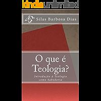 O que é Teologia?: Introdução à Teologia como Sabedoria