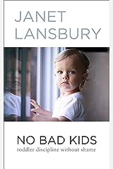 No Bad Kids: Toddler Discipline Without Shame Kindle Edition