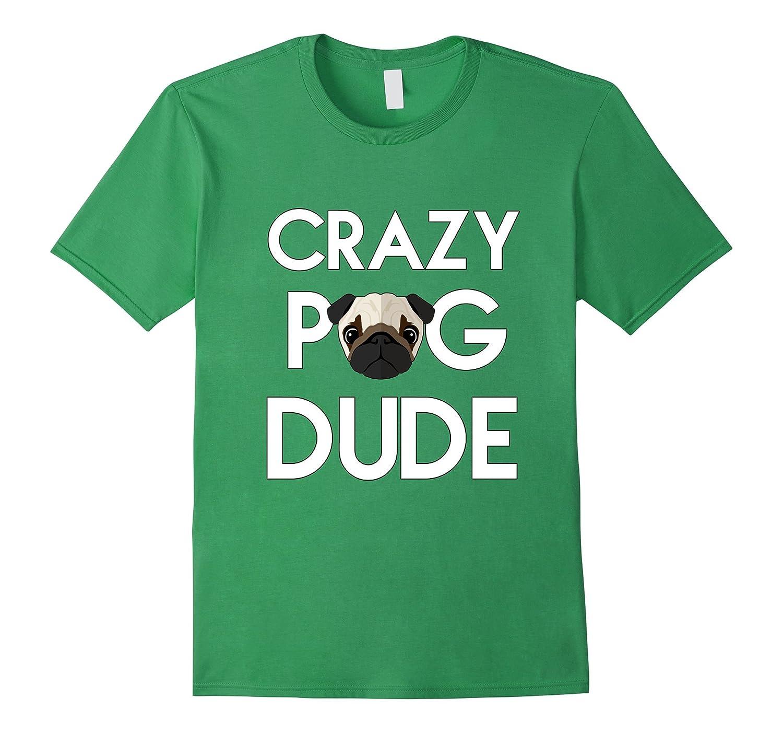 Pug Daddy Tees-Crazy Pug Dude Tshirt