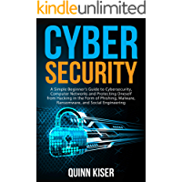 Cybersecurity: A Simple Beginner's Guide to Cybersecurity, Computer Networks and Protecting Oneself from Hacking in the…