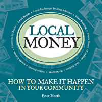 Local Money: How to Make it Happen in Your Community (The Local Series)