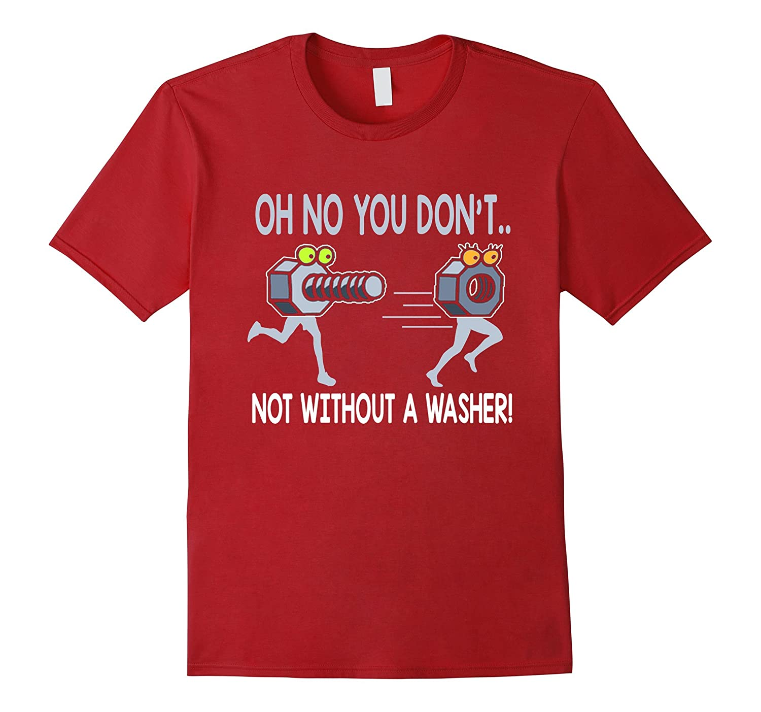 OH NO YOU DON'T NOT WITHOUT A WASHER FUNNY MECHANIC T SHIRT-FL