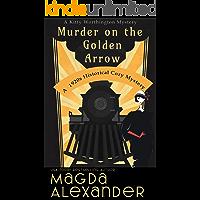 Murder on the Golden Arrow: A 1920s Historical Cozy Mystery (The Kitty Worthington Mysteries Book 1)