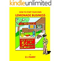 How to Start Your Own Lemonade Business (How-to for Kids Book 1)