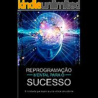 Reprogramação Mental Para Uma Vida de Sucesso (Portuguese Edition)