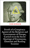 Proofs of a Conspiracy: Against all the Religions and Governments of Europe, Carried on in the Secret Meetings of Freemasons, Illuminati and Reading Societies