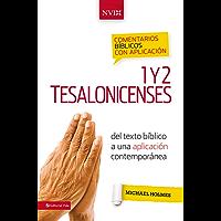 Comentario bíblico con aplicación NVI 1 y 2 Tesalonicenses: Del texto bíblico a una aplicación contemporánea (Comentarios bíblicos con aplicación NVI)