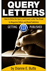 Query Letters: How to Write the Query (and Cover) Letter You Dread to Magazine Editors and Book Publishers (Getting Published 4) Kindle Edition