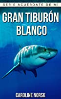 Gran Tiburón Blanco: Libro De Imágenes