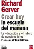 Crear Hoy La Escuela De Mañana. La Educación Y El Futuro De Nuestros Hijos (Biblioteca Innovación Educativa)