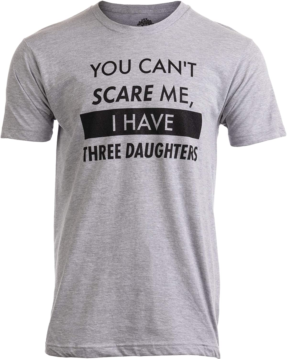 You Can't Scare Me, I Have Three Daughters | Funny Dad Daddy Joke Men T-Shirt: Clothing