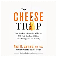 The Cheese Trap: How Breaking a Surprising Addiction Will Help You Lose Weight,...