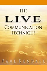 The L.I.V.E. Communication Technique: A Better Way to Communicate Kindle Edition