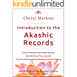 Introduction to the Akashic Records: How to Understand the Akashic Records, Hear the Story of Your Soul, and Connect…