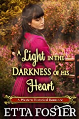 A Light in the Darkness of his Heart: A Historical Western Romance Novel Kindle Edition