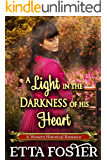 A Light in the Darkness of his Heart: A Historical Western Romance Novel